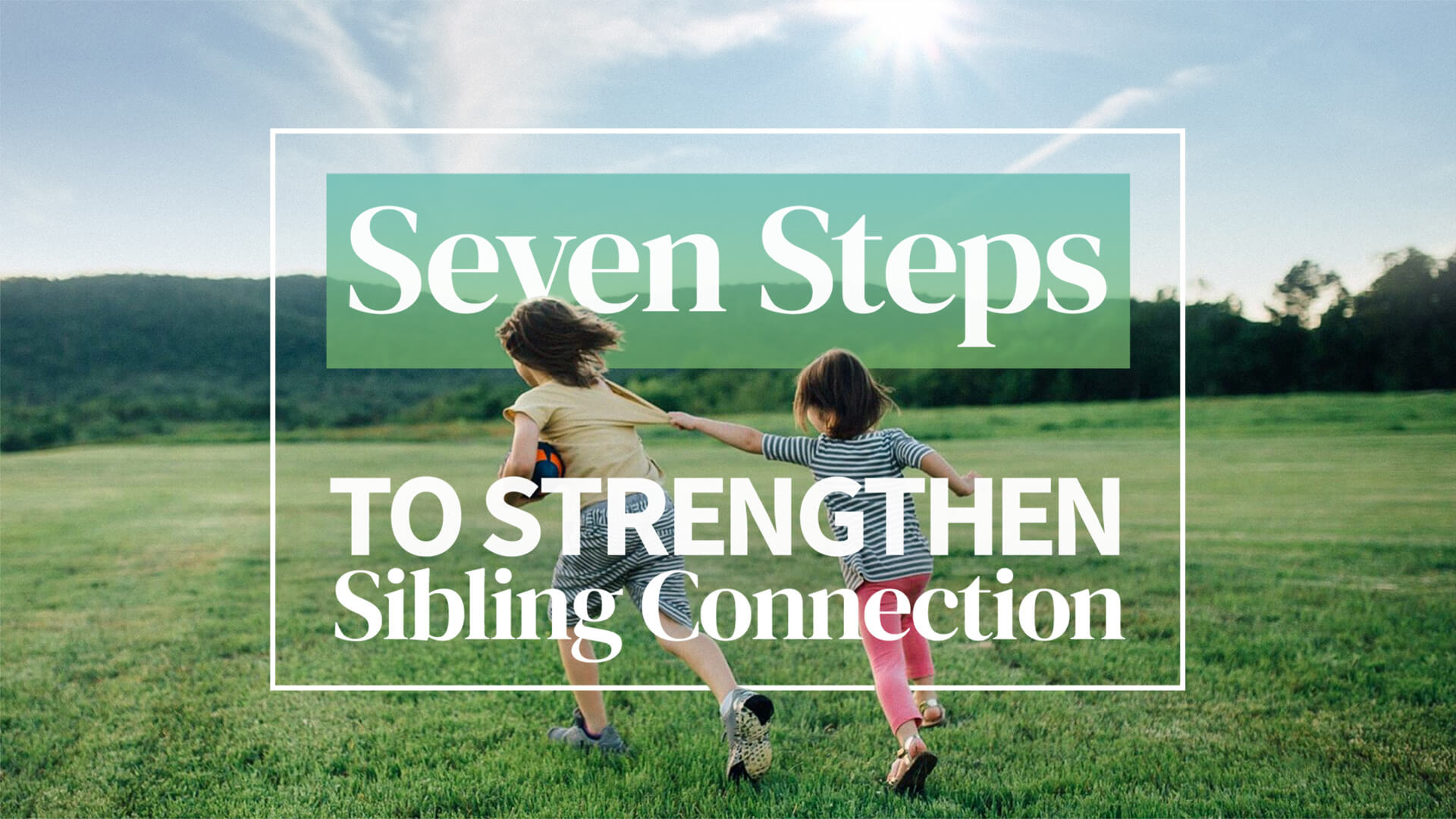 Stop Sibling Rivalry, Strengthen Sibling Harmony